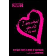 Cosmo's I Love What You Do To Me The Sexy Couple's Book of Questions