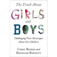 The Truth About Girls and Boys: Challenging Toxic Stereotypes About Our Children