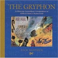 The Gryphon: In Which the Extraordinary Correspondence of Griffen & Sabine Is Rediscovered