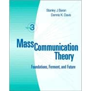 Mass Communication Theory Foundations, Ferment, and Future (with InfoTrac)