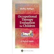 Occupational Therapy Evaluation for Children A Pocket Guide