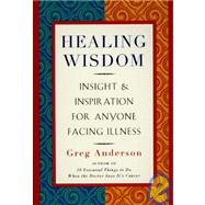 Healing Wisdom: Wit, Insight & Inspiration for Anyone Facing Illness