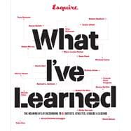 Esquire What I've Learned The Meaning of Life According to 65 Artists, Athletes, Leaders & Legends