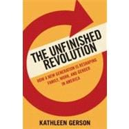 The Unfinished Revolution; How a New Generation is Reshaping Family, Work, and Gender in America