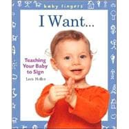 Baby Fingers?: I Want . . . Teaching Your Baby to Sign