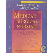 Critical Thinking Study Guide for Medical-Surgical Nursing: Critical Thinking for Collaborative Care