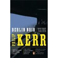 Berlin Noir : March Violets; The Pale Criminal; A German Requiem