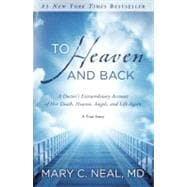 To Heaven and Back : A Doctor's Extraordinary Account of Her Death, Heaven, Angels, and Life Again: a True Story
