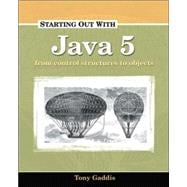 Starting Out with Java 5 : Control Structures to Objects