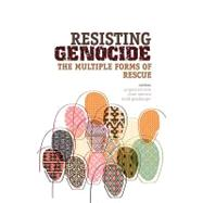 Resisting Genocide : The Multiple Forms of Rescue