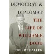 Democrat and Diplomat The Life of William E. Dodd