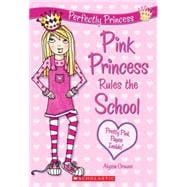 Perfectly Princess #1: Pink Princess Rules the School