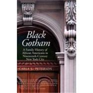 Black Gotham : A Family History of African Americans in Nineteenth-Century New York City