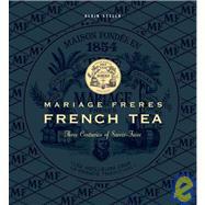 Mariage Fr�res French Tea : Three Centuries of Savoir-Faire