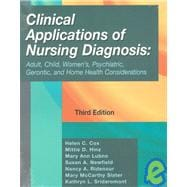Clinical Applications of Nursing Diagnosis : Adult, Child, Women's, Psychiatric, Gerontic, and Home Health Considerations