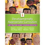 Developmentally Appropriate Curriculum: Best Practices in Early Childhood Education, 6/E