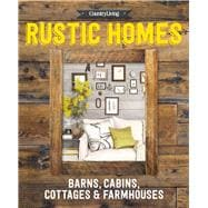 Country Living Rustic Homes Barns, Cabins, Cottages & Farmhouses