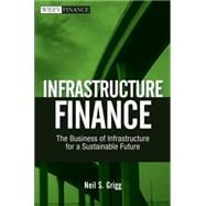 Infrastructure Finance : The Business of Infrastructure for a Sustainable Future