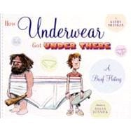 How Underwear Got Under There: A Brief History A Brief History
