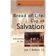 Bread of Life, Cup of Salvation : Understanding the Mass 9780742531796R
