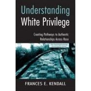 Understanding White Privilege : Creating Pathways to Authentic Relationships Across Race