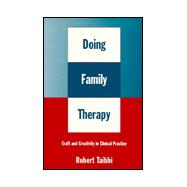 Doing Family Therapy : Craft and Creativity in Clinical Practice