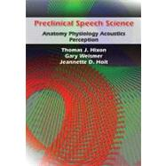 Preclinical Speech Science : Anatomy, Physiology, Acoustics, and Perception