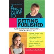 A Teens' Guide to Getting Published: Publishing for Profit, Recognition And Academic Success