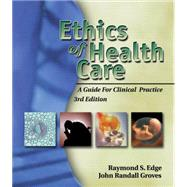 Ethics of Health Care A Guide for Clinical Practice