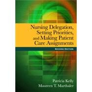 Nursing Delegation, Setting Priorities, and Making Patient Care Assignments, 2nd Edition