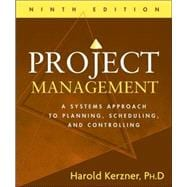 Project Management: A Systems Approach to Planning, Scheduling, and Controlling, 9th Edition