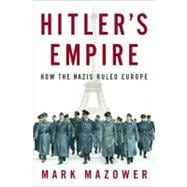 Hitler's Empire How the Nazis Ruled Europe