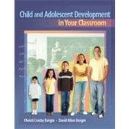 Child and Adolescent Development in Your Classroom, 1st Edition