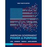 American Government: Power and Purpose (Brief Twelfth Edition, 2012 Election Update)