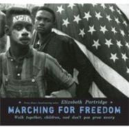 Marching for Freedom : Walk Together, Children, and Don't You Grow Weary