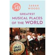 The 50 Greatest Musical Places of the World 9781785781896R