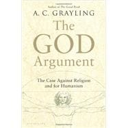 The God Argument The Case against Religion and for Humanism