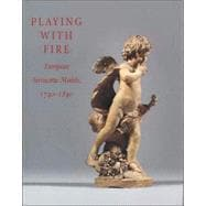 Playing with Fire : European Terracotta Models, 1740 to 1840