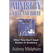 Ministry Nuts and Bolts : What They Don't Teach Pastors in Seminary
