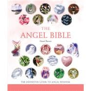 The Angel Bible The Definitive Guide to Angel Wisdom