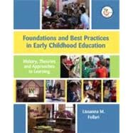 Foundations and Best Practices in Early Childhood Education: History, Theories and Approaches to Learning (with MyEducationLab)