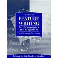 Feature Writing for Newspapers and Magazines : The Pursuit of Excellence