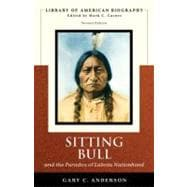 Sitting Bull and the Paradox of Lakota Nationhood (Library of American Biography Series)