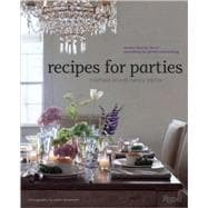 Recipes for Parties : Menus, Flowers, Decor: Everything for Perfect Entertaining