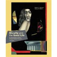 Morality and the Good Life : An Introduction to Ethics Through Classical Sources