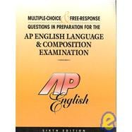 Multiple-Choice and Free-Response Questions in Preparation for the AP English Language and Composition Examination 6th Edition