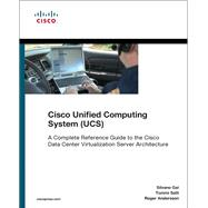 Cisco Unified Computing System (UCS) (Data Center) A Complete Reference Guide to the Cisco Data Center Virtualization Server Architecture
