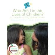 Who Am I in the Lives of Children? : An Introduction to Early Childhood Education