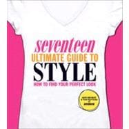 Seventeen Ultimate Guide to Style : How to Find Your Perfect Look