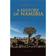 History of Namibia : From the Earliest Times to 1990